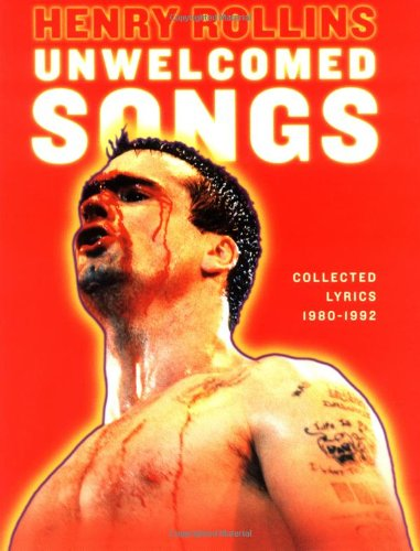 Unwelcomed Songs: Collected Lyrics 1980-1992 (Henry Rollins) (1880985713) by Henry Rollins
