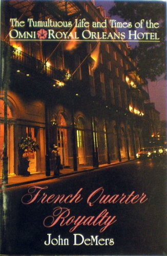 9781881007005: French Quarter Royalty: The Tumultuous Life and Times of the Omni Royal Orleans Hotel