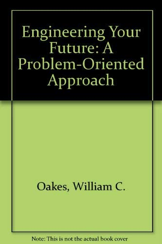 9781881018797: Engineering Your Future: A Problem-Oriented Approach