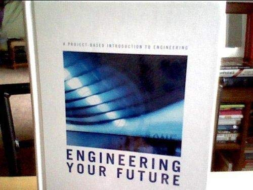 Engineering Your Future : A Project-Based Introduction: William C. Oakes;