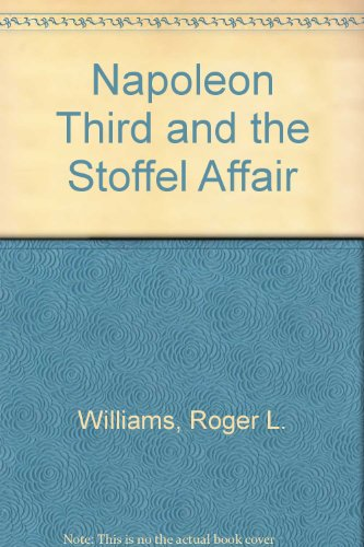 Napoleon Third and the Stoffel Affair: Williams, Roger L.