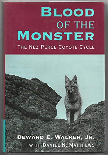 Blood of the Monster: The Nez Perce Coyote Cycle: Walker, Deward E. / Matthews, Daniel N. / Seahmer...