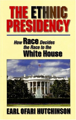 9781881032250: The Ethnic Presidency: How Race Decides the Race to the White House