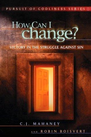 From Glory to Glory: Biblical Hope for Lasting Change: Boisvert, Robin;Mahaney, C. J.