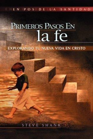 9781881039112: Primeros Pasos en la Fe: Exlorando Tu Nueva Vida en Cristo / First Steps of Faith (Pos de la Santidad) (Spanish Edition)