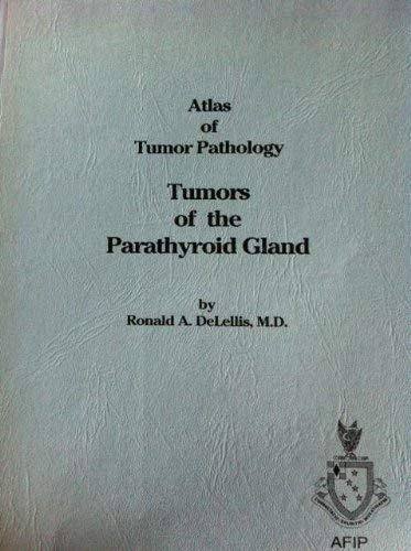 Atlas of Tumor Pathology: Tumors of Parathyroid: Deleclus, R.