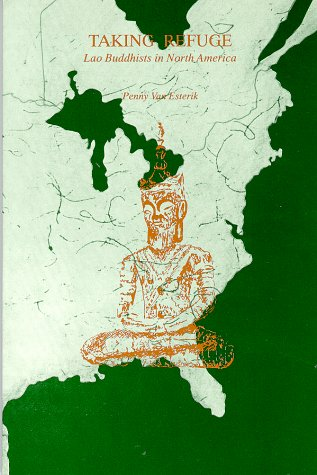 Taking Refuge: Lao Buddhists in North America (Monographs in Southeast Asian Studies) (1881044041) by Penny Van Esterik