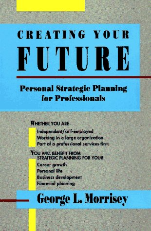 9781881052067: Creating Your Future: Personal Strategic Planning for Professionals