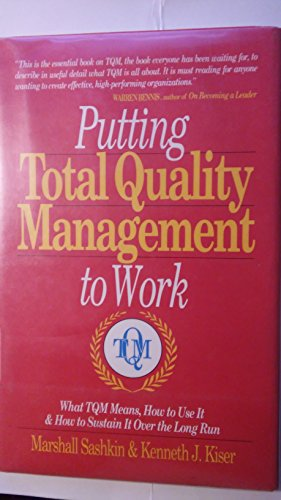 Putting Total Quality Management to Work: What TQM Means, How to Use it and How to Sustain it Over the Long Run (1881052230) by Sashkin, Marshall; Kiser, Kenneth