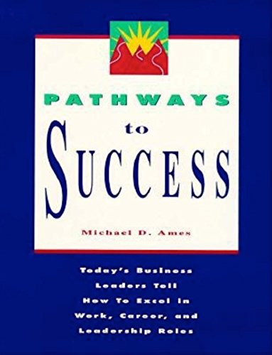 9781881052579: Pathways to Success: Today's Business Leaders Tell How to Excel in Work, Career and Leadership Roles