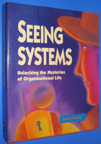 9781881052739: Seeing Systems: Unlocking the Mysteries of Organizational Life