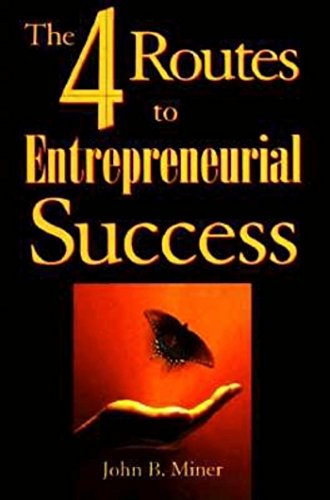 The 4 Routes to Entrepreneurial Success: John B. Miner