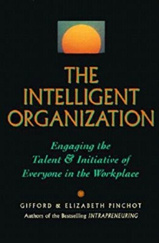 9781881052982: The Intelligent Organization: Engaging the Talent and Initiative of Everyone in the Workplace