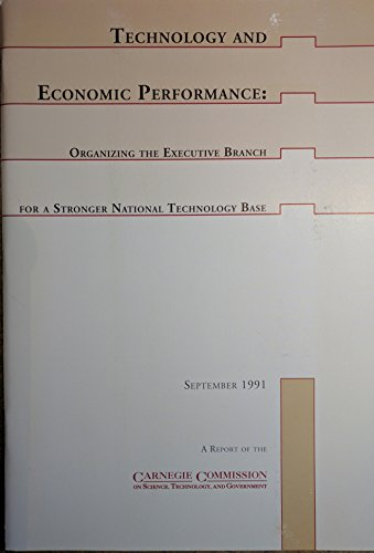 Technology and economic performance: Organizing the executive branch for a stronger national ...