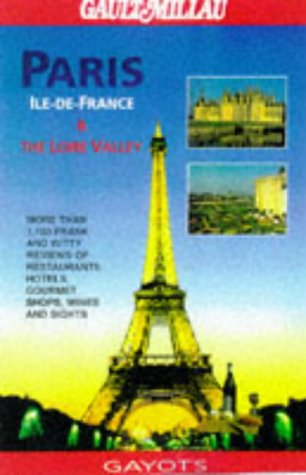 Paris, Ile-De-France & The Loire Valley (The: Editor-Andre Gayot; Editor-Sheila