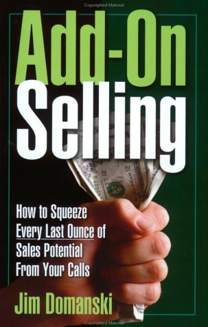 9781881081111: Add-On Selling: How to Squeeze Every Last Ounce of Sales Potential From Your Calls