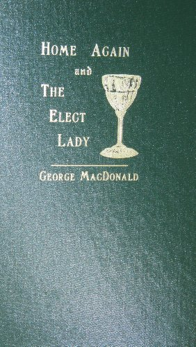 Home Again/the Elect Lady (George Macdonald Original Works)