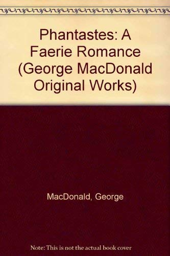 Phantastes: A Faerie Romance for Men and: MacDonald, George