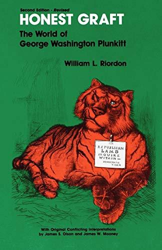 Honest Graft: The World of George Washington Plunkitt (Plunkitt of Tammany Hall): Riordon, William ...