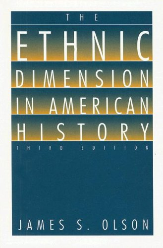 Ethnic Dimension in American History: James Stuart Olson
