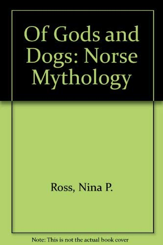 Of Gods and Dogs: Norse Mythology: Ross, Nina P.