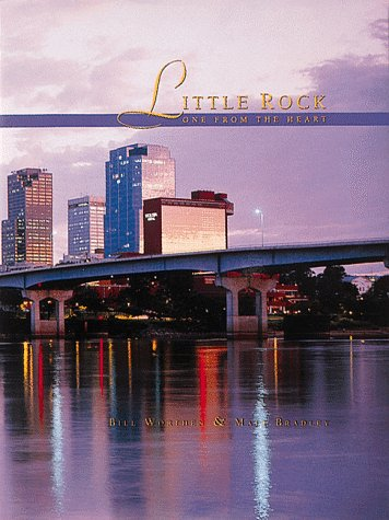 LITTLE ROCK; ONE FROM THE HEART. Towery Publishing Urban Tapestry Series. [Little Rock, Arkansas ...