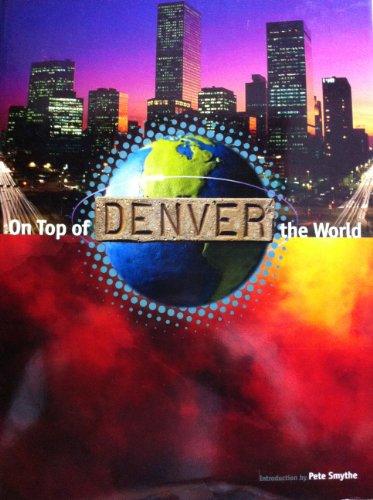 Denver: On Top of the World (Hardcover): Pete Smythe
