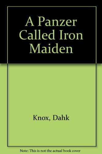 A Panzer Called Iron Maiden: Knox, Warren B.