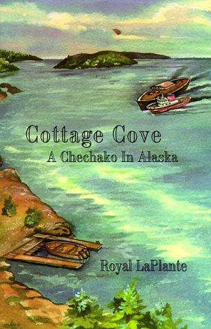 Cottage Cove : A Chechako in Alaska: La Plante, Royal
