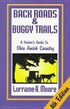 Back Roads & Buggy Trails: A Vistor's Guide to Ohio Amish Country: Moore, Lorraine A.