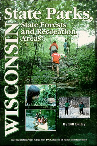 Wisconsin State Parks: A Complete Recreation Guide (State Park Guidebooks): Bill Bailey; Bill ...