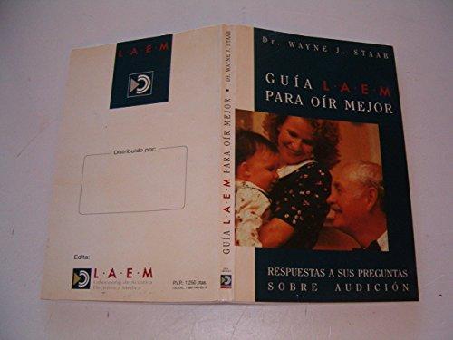 Guia Laem Para Oir Mejor: Resquestas a Sus Preguntas Sobre Audicion (Spanish Edition) (188114805X) by Wayne J. Staab