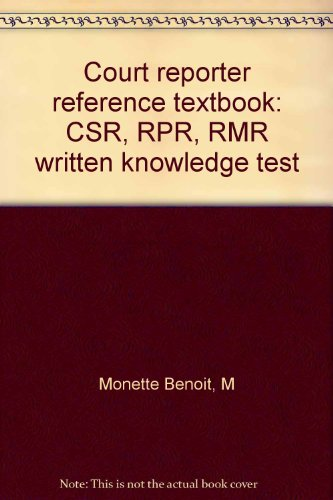Court reporter reference textbook: CSR, RPR, RMR written knowledge test: M Monette Benoit