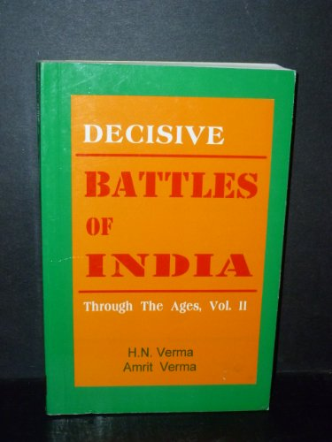 Decisive Battles Of India: Through The Ages,: H.N.Verma