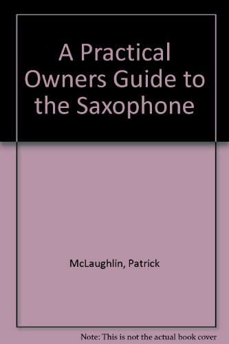 9781881158028: A Practical Owners Guide to the Saxophone
