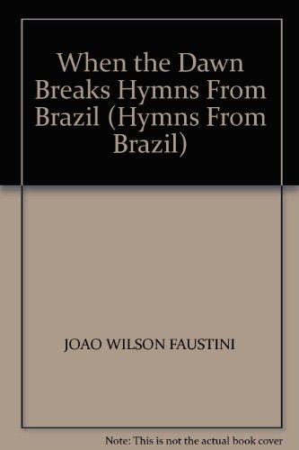When the Dawn Breaks: Hymns From Brazil: Faustini, Joao Wilson