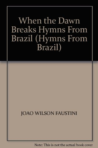 9781881162131: When the Dawn Breaks Hymns From Brazil (Hymns From Brazil)