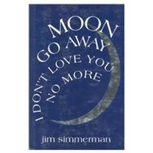 Moon Go Away, I Don't Love You No More: Poems (Miami University Press Poetry Series): ...