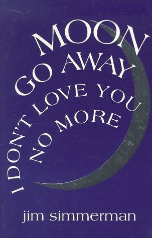 9781881163091: Moon Go Away, I Don't Love You No More: Poems (Miami University Press Poetry Series)