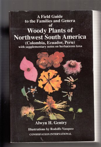 A Field Guide to the Families and Genera of Woody Plants of Northwest South America: With ...