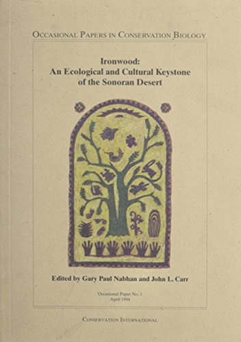 Ironwood: An Ecological and Cultural Keystone of the Sonoran Desert (Occasional Papers in Conserv...