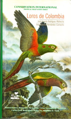 Loros de Colombia (Parrots of Colombia) (Conservation International Tropical Field Guide Series): ...