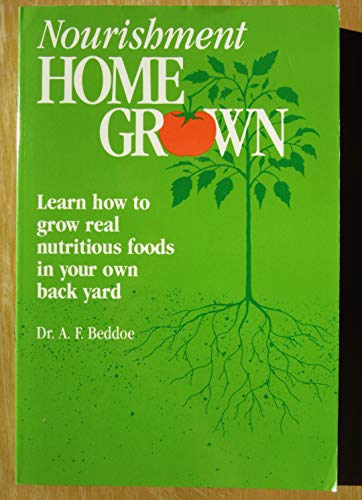 9781881201021: Nourishment Home Grown: How to Grow Real Nutritious Foods in Your Back Yard