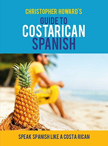 Guide to Costa Rican Spanish (English and Spanish Edition): Christopher Howard
