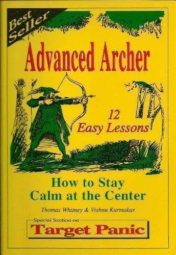 9781881234005: Advanced Archer: How to Stay Calm at the Center