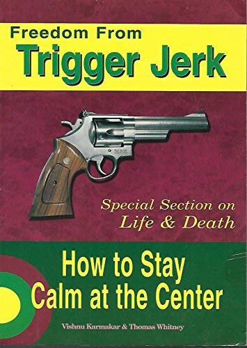9781881234012: Freedom from Trigger Jerk, how to stay calm at the center