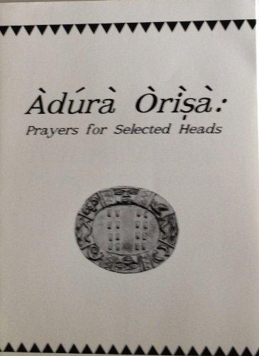Adura Orisa : Prayers for Selected Heads: John Mason