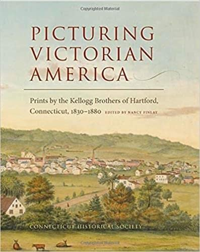 Picturing Victorian America: Prints by the Kellogg Brothers of Hartford, Connecticut, 1830-1880