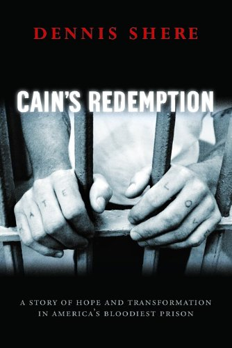 Cain's Redemption: A Story of Hope and Transformation in America's Bloodiest Prison: ...
