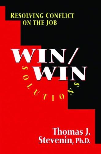Win/Win Solutions : Resolving Conflict on the Job: Stevenin, Thomas J.